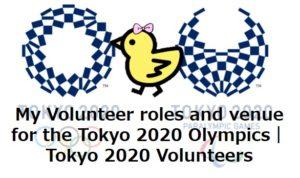 My Volunteer roles and venue for the Tokyo 2020 Olympics|Tokyo 2020 Volunteers